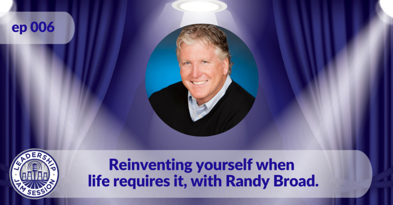 006. Reinventing yourself when life requires it, with Randy Broad