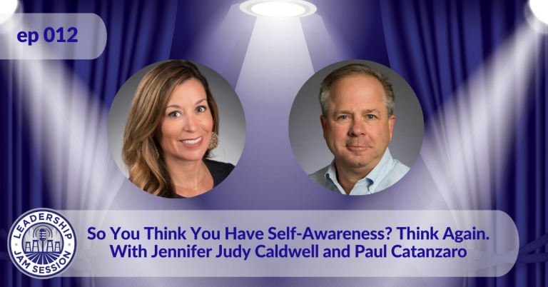012: So You Think You Have Self-Awareness? Think Again. With Jennifer Judy Caldwell and Paul Catanzaro