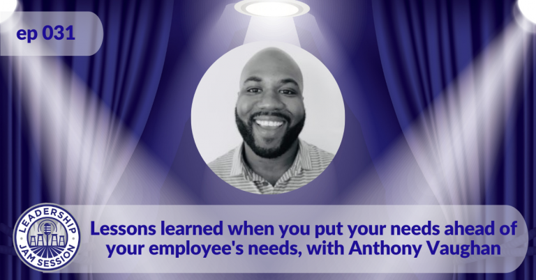 031: Lessons learned when you put your needs ahead of your employee's needs
