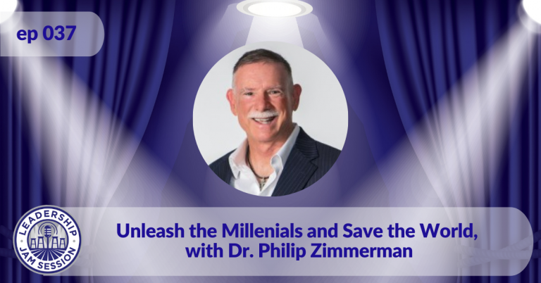037: Unleash the Millennials and Save the World, with Dr. Philip Zimmerman