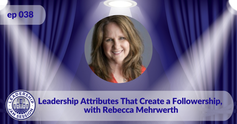 038: Leadership Attributes That Create a Followership, with Rebecca Mehrwerth