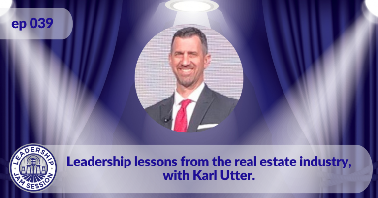 039: Leadership lessons from the real estate industry, with Karl Utter.
