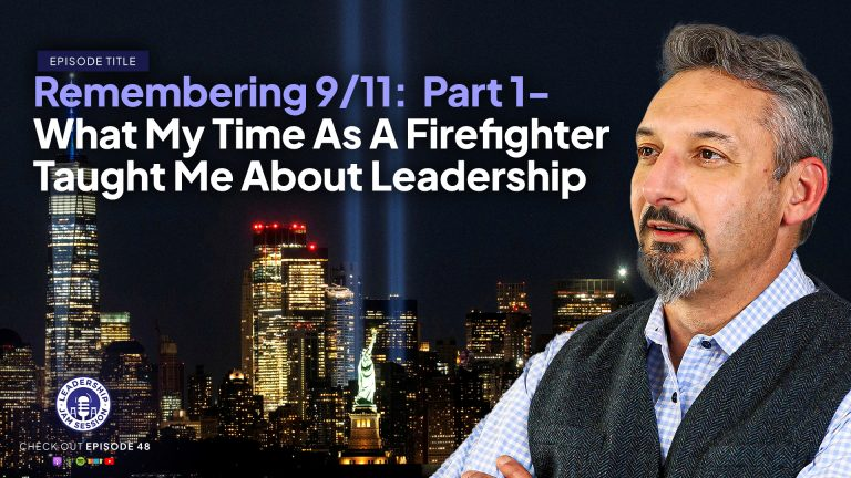 048: Remembering 9/11: Part 1- What My Time As A Firefighter Taught Me About Leadership