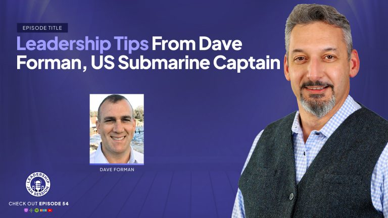 054: Leadership Tips From Dave Forman, US Submarine Captain